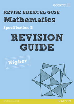 REVISE Edexcel GCSE Mathematics Spec B Higher Revision Guide - REVISE Edexcel GCSE Maths 2010 (Paperback)