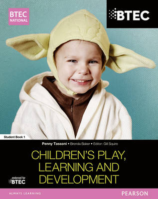 BTEC National Children's Play, Learning and Development: Student Book 1 - BTEC National Children's Play, Learning and Development (Paperback)