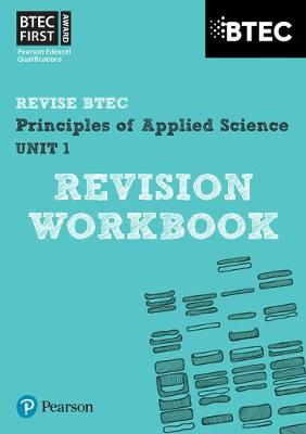 BTEC First in Applied Science: Principles of Applied Science Unit 1 Revision Workbook: Unit 1 - BTEC First Applied Science 2012 (Paperback)
