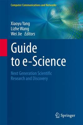 Guide to e-Science: Next Generation Scientific Research and Discovery - Computer Communications and Networks (Paperback)