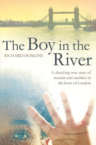 The Boy in the River: A Shocking True Story of Ritual Murder and Sacrifice in the Heart of London (Paperback)