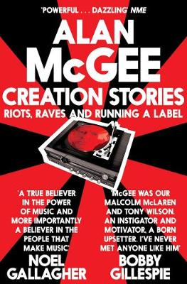 Creation Stories: Riots, Raves and Running a Label (Paperback)