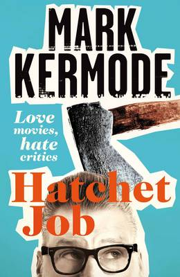 Hatchet Job: Love Movies, Hate Critics (Hardback)