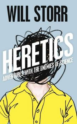 The Heretics: Adventures with the Enemies of Science (Hardback)