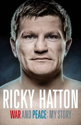 War and Peace: Ricky Hatton, My Story (Hardback)