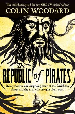The Republic of Pirates: Being the True and Surprising Story of the Caribbean Pirates and the Man Who Brought Them Down (Paperback)