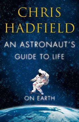 An Astronaut's Guide to Life on Earth (Hardback)