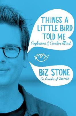 Things a Little Bird Told Me: Confessions of the Creative Mind (Hardback)