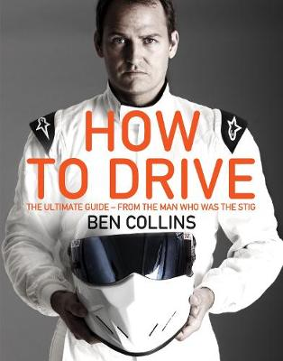 How to Drive: The Ultimate Guide, from the Man Who Was The Stig (Hardback)