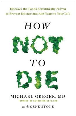Cover How Not to Die: Discover the Foods Scientifically Proven to Prevent and Reverse Disease