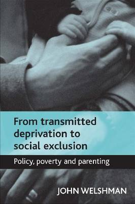 From Transmitted Deprivation to Social Exclusion: Policy, Poverty, and Parenting (Paperback)