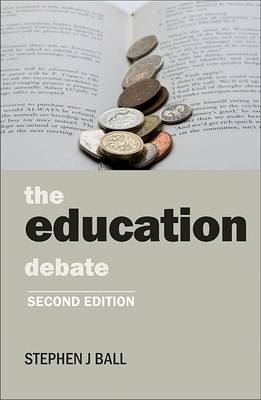 The Education Debate - Policy and Politics in the Twenty-First Century (Paperback)