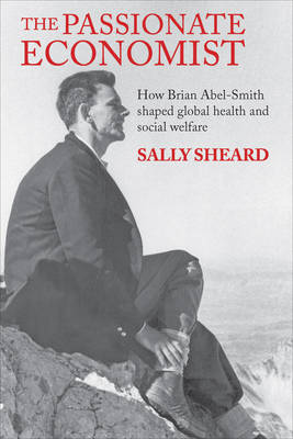 The Passionate Economist: How Brian Abel-Smith Shaped Global Health and Social Welfare (Hardback)