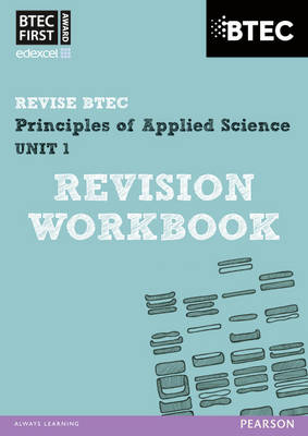 Revise BTEC: BTEC First Principles of Applied Science Unit 1 Revision Workbook - Book and Acess Card - BTEC First Applied Science 2012 (Mixed media product)