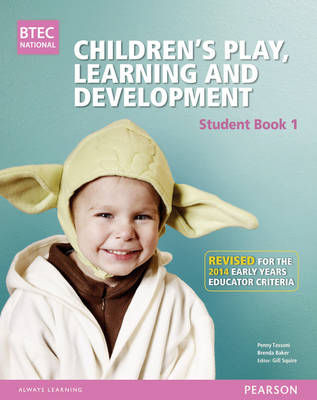 BTEC Level 3 National Children's Play, Learning & Development Student Book 1 (Early Years Educator): Revised for the Early Years Educator Criteria - BTEC National CPLD (EYE) 2014 (Paperback)