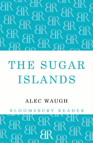 The Sugar Islands: A Collection of Pieces Written About the West Indies Between 1928 and 1953 (Paperback)