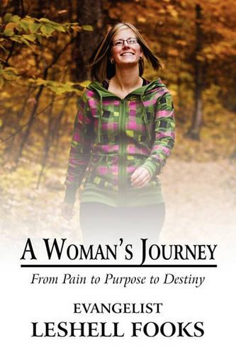 A Woman's Journey: From Pain to Purpose to Destiny (Paperback)