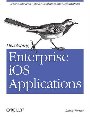 Developing Enterprise iOS Applications: iPhone and iPad Apps for Companies and Organizations (Paperback)