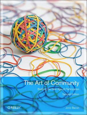 The Art of Community: Building the New Age of Participation (Paperback)