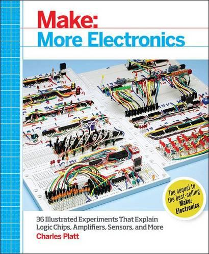 Make: More Electronics: Journey Deep into the World of Logic Chips, Amplifiers, Sensors, and Randomicity (Paperback)