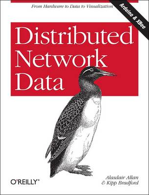 Distributed Network Data: Gathering Information with XBee-connected Sensors (Paperback)
