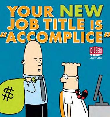 "Your New Job Title is ""Accomplice"": A Dilbert Book (Paperback)"