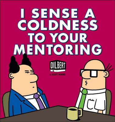 Dilbert: I Sense Coldness in Your Mentoring: A Dilbert Book (Paperback)