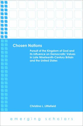 Chosen Nations: Pursuit of the Kingdom of God and Its Influence on Democratic Values in Late Nineteenth-century Britain and the U. S. - Emerging Scholars (Paperback)