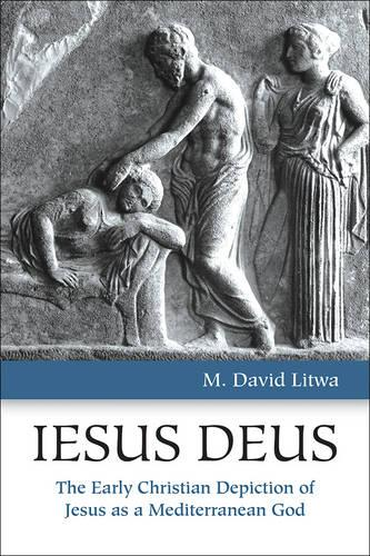 Iesus Deus: The Early Christian Depiction of Jesus as a Mediterranean God (Paperback)