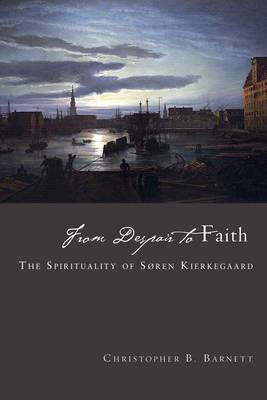From Despair to Faith: The Spirituality of Soren Kierkegaard (Paperback)