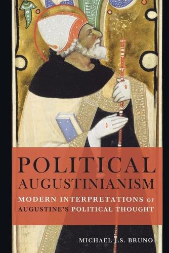 Political Augustinianism: Modern Interpretations of Augustine's Political Thought (Paperback)