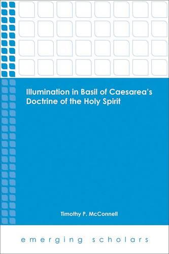 Illumination in Basil of Caesarea's Doctrine of the Holy Spirit - Emerging Scholars (Paperback)