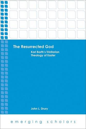 The Resurrected God: Karl Barth's Trinitarian Theology of Easter - Emerging Scholars (Paperback)