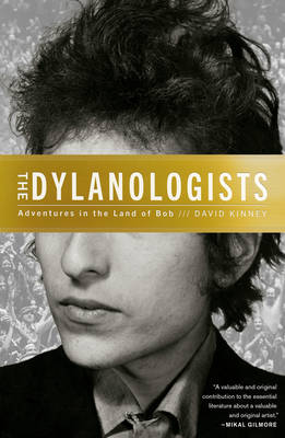 The Dylanologists: Adventures in the Land of Bob (Hardback)