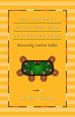 Phil Gordon's Little Gold Book: Advanced Lessons for Mastering Poker 2.0 (Hardback)