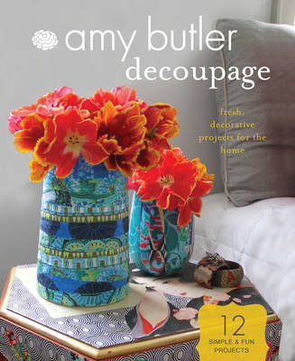 Amy Butler Decoupage: Fresh, Decorative Projects for the Home (Kit)