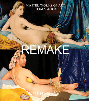 Remake: Master Works of Art Reimagined (Hardback)