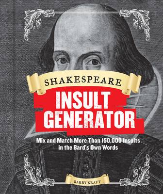 Shakespeare Insult Generator: Mix and Match More Than 150,000 Insults in the Bard's Own Words (Hardback)