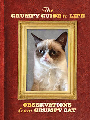 The Grumpy Guide to Life: Observations from Grumpy Cat (Hardback)
