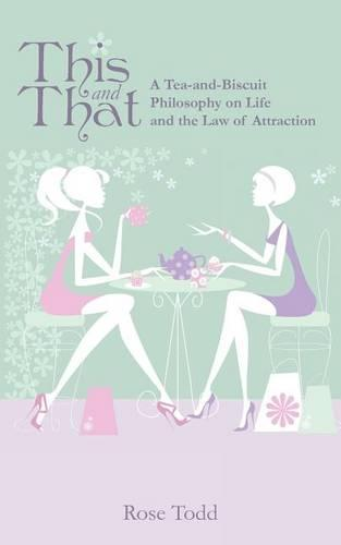 This and That: A Tea-And-Biscuit Philosophy on Life and the Law of Attraction (Paperback)