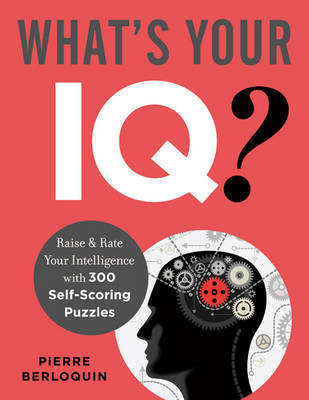 What's Your IQ?: Rate and Raise Your Intelligence with 300 Self-Scoring Puzzles (Paperback)