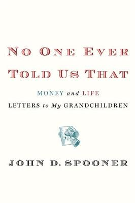 No One Ever Told Us That: Money and Life Letters to My Grandchildren (Hardback)