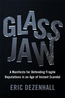 Glass Jaw: A Manifesto for Defending Fragile Reputations in an Age of Instant Scandal (Hardback)
