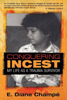 Conquering Incest: My Life as a Trauma Survivor (Paperback)