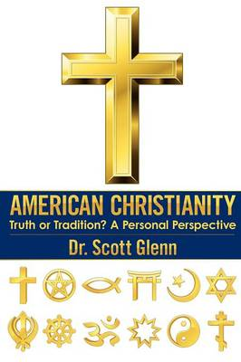 American Christianity: Truth or Tradition? a Personal Perspective (Paperback)