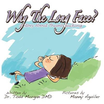 Why the Long Face: A Book about Thumb Sucking (Paperback)