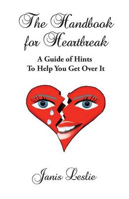 The Handbook for Heartbreak: A Guide of Hints to Help You Get Over It (Paperback)