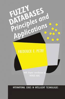 Fuzzy Databases: Principles and Applications - International Series in Intelligent Technologies 5 (Paperback)