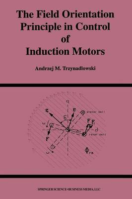 The Field Orientation Principle in Control of Induction Motors - Power Electronics and Power Systems (Paperback)