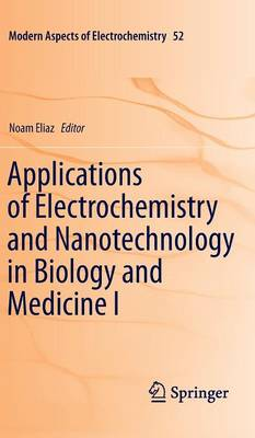Applications of Electrochemistry and Nanotechnology in Biology and Medicine I - Modern Aspects of Electrochemistry 52 (Hardback)